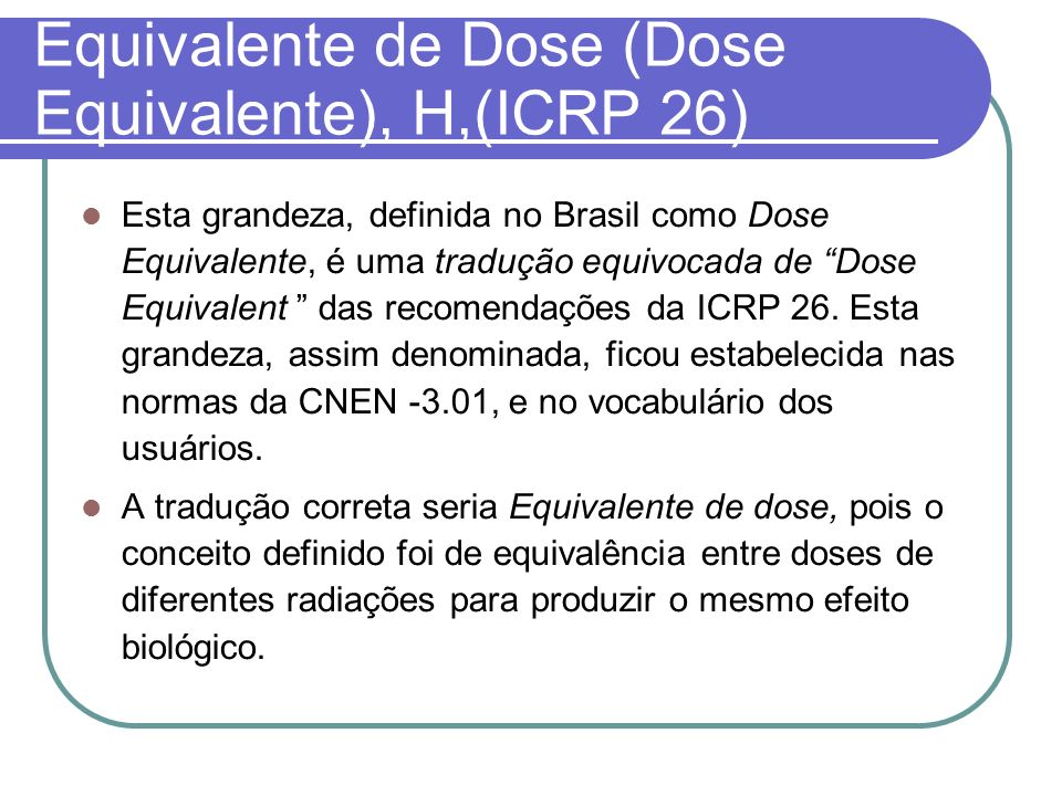 Equivalente de Dose (Dose Equivalente), H,(ICRP 26)