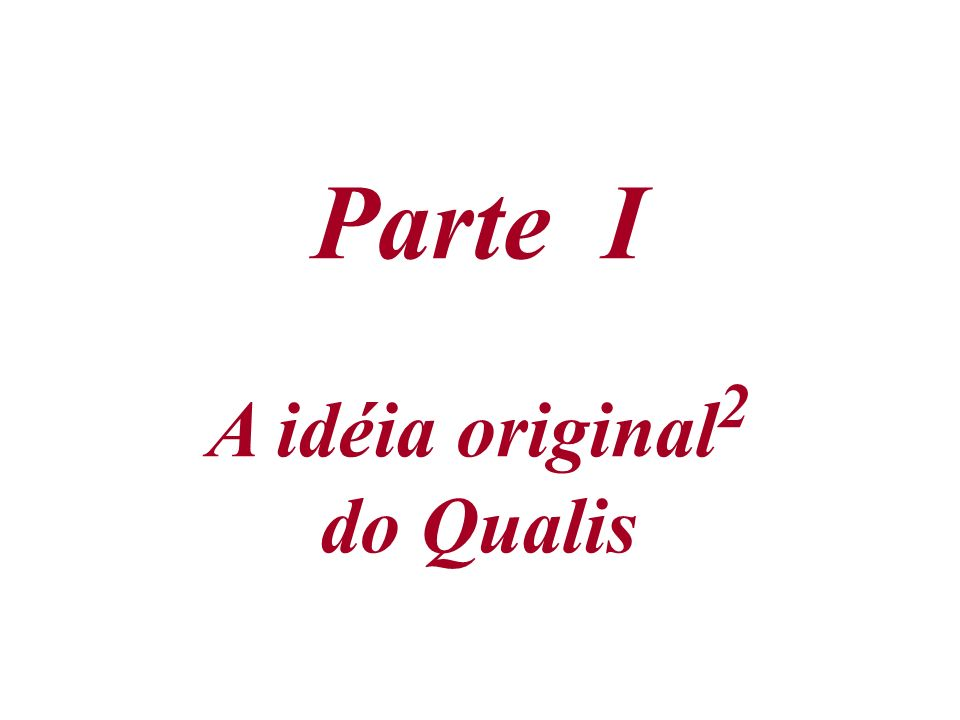 Parte I A idéia original2 do Qualis