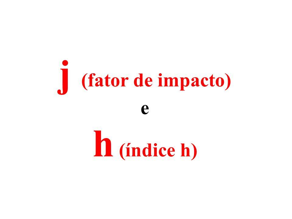 j (fator de impacto) h (índice h)