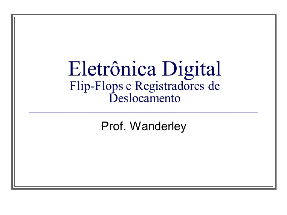 Eletrônica Digital Flip-Flops e Registradores de Deslocamento