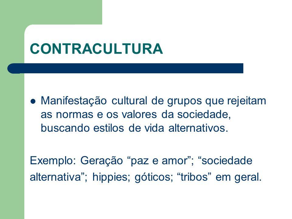 CONTRACULTURAManifestação cultural de grupos que rejeitam as normas e os valores da sociedade, buscando estilos de vida alternativos.