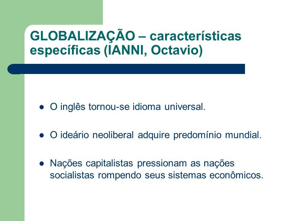 GLOBALIZAÇÃO – características específicas (IANNI, Octavio)