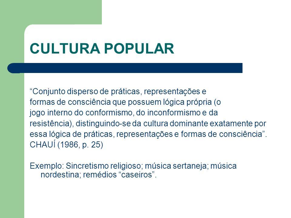 CULTURA POPULAR Conjunto disperso de práticas, representações e