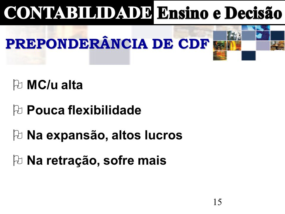 PREPONDERÂNCIA DE CDF MC/u alta Pouca flexibilidade