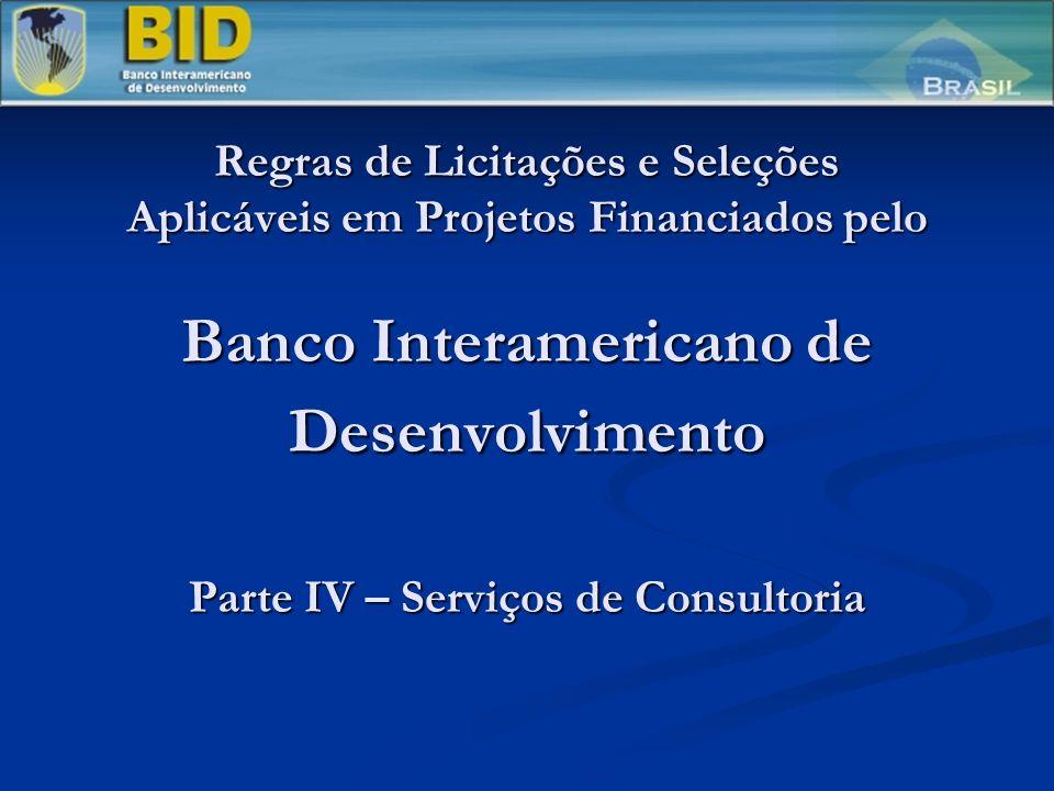 Regras de Licitações e Seleções Aplicáveis em Projetos Financiados pelo Banco Interamericano de Desenvolvimento Parte IV – Serviços de Consultoria