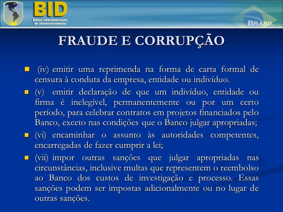 FRAUDE E CORRUPÇÃO (iv) emitir uma reprimenda na forma de carta formal de censura à conduta da empresa, entidade ou indivíduo.