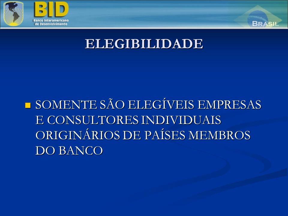 ELEGIBILIDADE SOMENTE SÃO ELEGÍVEIS EMPRESAS E CONSULTORES INDIVIDUAIS ORIGINÁRIOS DE PAÍSES MEMBROS DO BANCO.