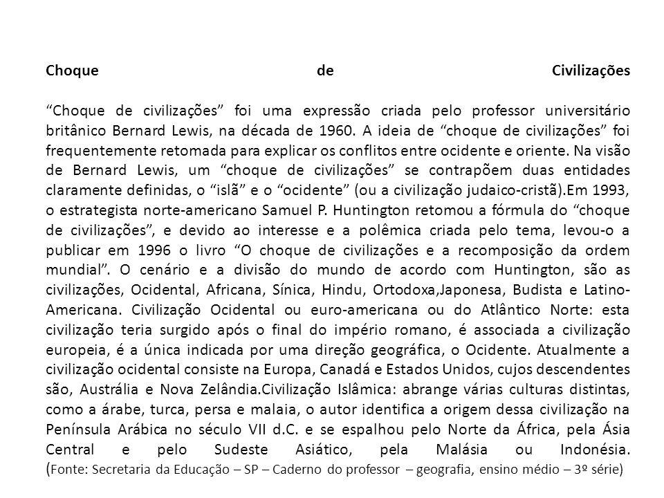 Choque de Civilizações Choque de civilizações foi uma expressão criada pelo professor universitário britânico Bernard Lewis, na década de 1960.