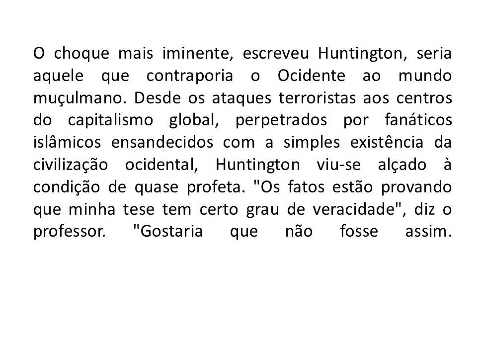 O choque mais iminente, escreveu Huntington, seria aquele que contraporia o Ocidente ao mundo muçulmano.