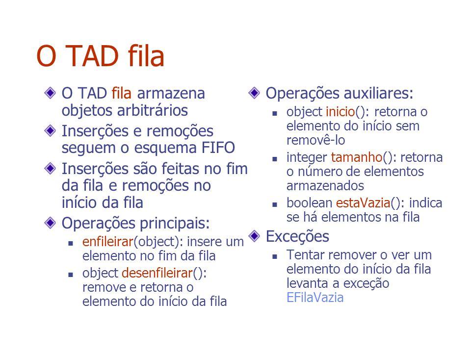 O TAD fila O TAD fila armazena objetos arbitrários