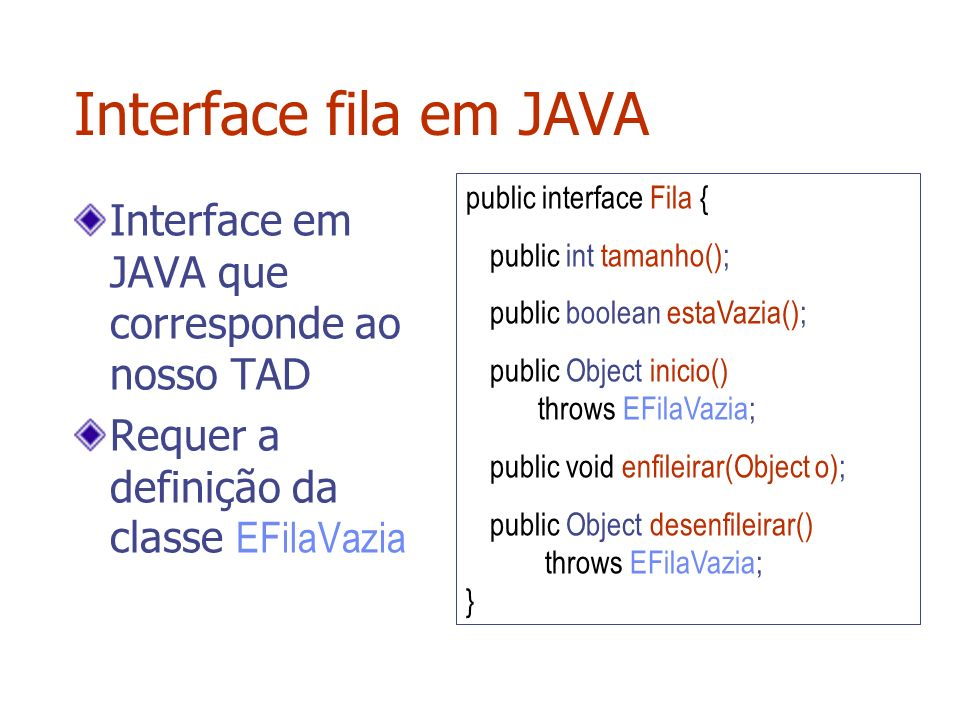 Interface fila em JAVA Interface em JAVA que corresponde ao nosso TAD
