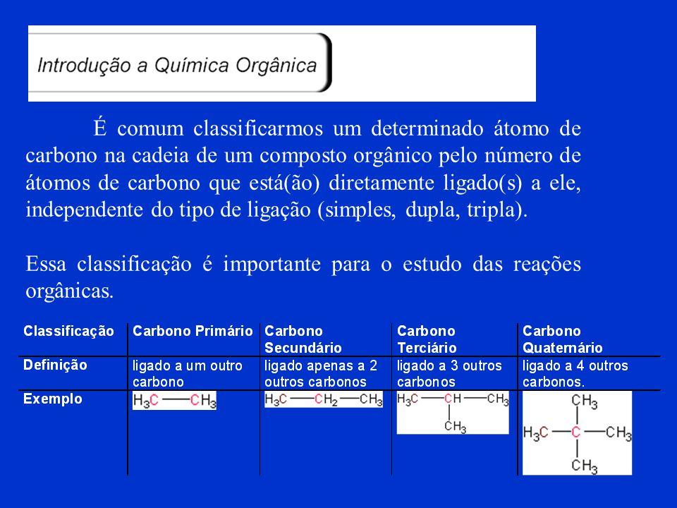 Essa classificação é importante para o estudo das reações orgânicas.