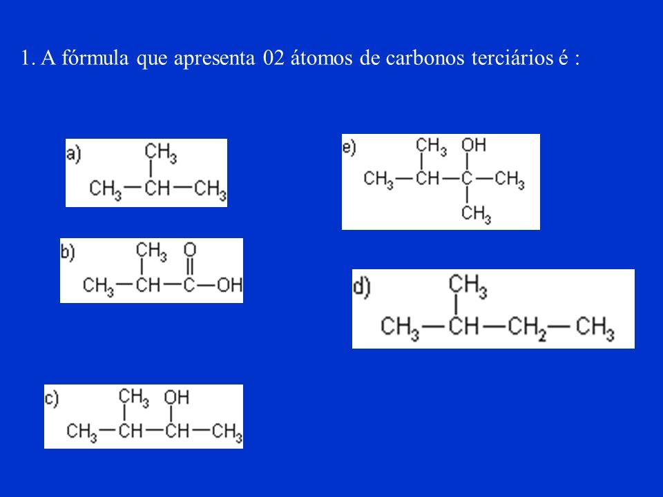 1. A fórmula que apresenta 02 átomos de carbonos terciários é :