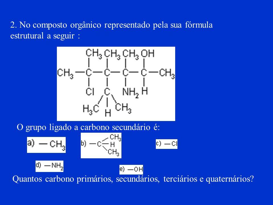 2. No composto orgânico representado pela sua fórmula estrutural a seguir :