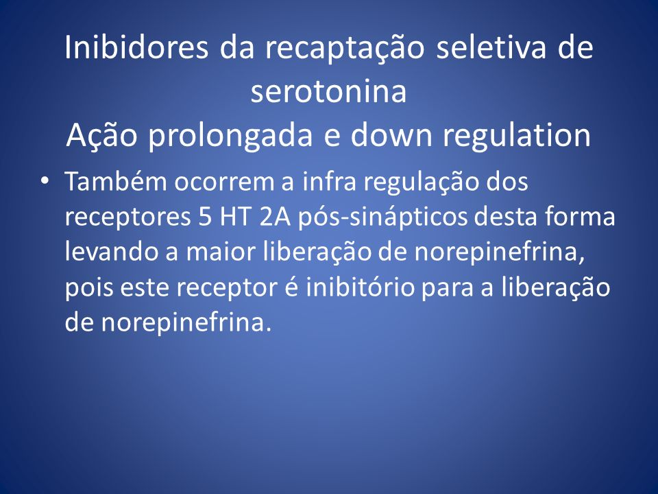 Inibidores da recaptação seletiva de serotonina Ação prolongada e down regulation