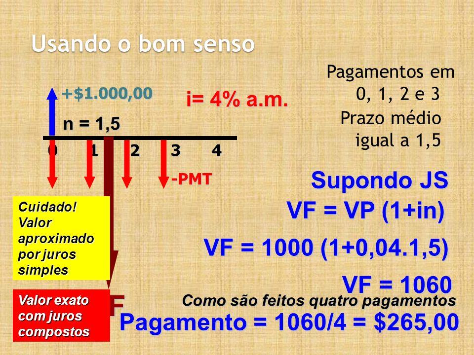 VF Usando o bom senso Supondo JS VF = VP (1+in) VF = 1000 (1+0,04.1,5)