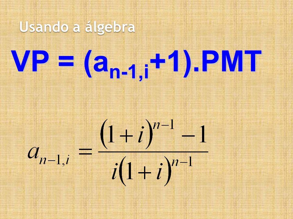 Usando a álgebra VP = (an-1,i+1).PMT