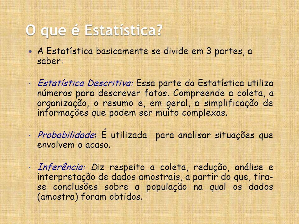 O que é Estatística A Estatística basicamente se divide em 3 partes, a saber: