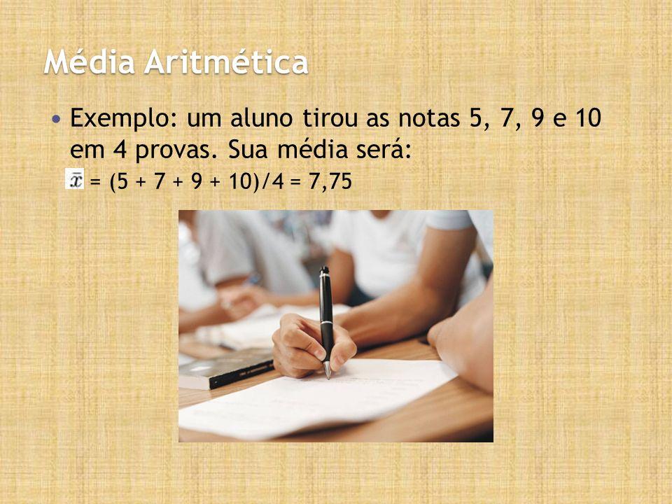 Média Aritmética Exemplo: um aluno tirou as notas 5, 7, 9 e 10 em 4 provas.