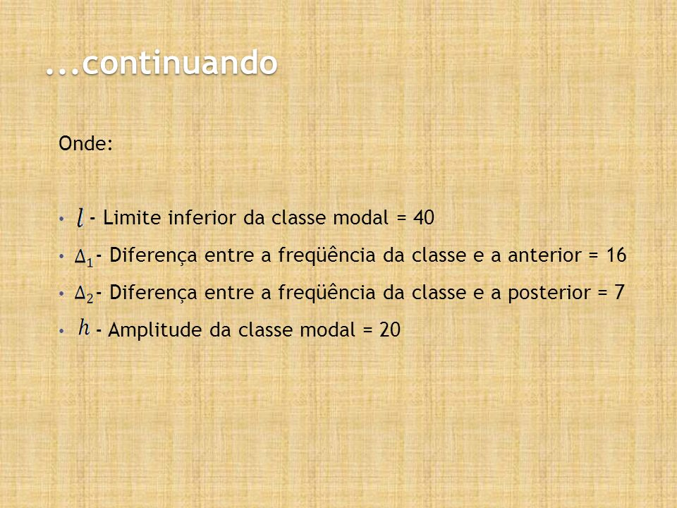 ...continuando Onde: - Limite inferior da classe modal = 40