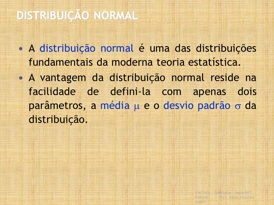 DISTRIBUIÇÃO NORMAL A distribuição normal é uma das distribuições fundamentais da moderna teoria estatística.