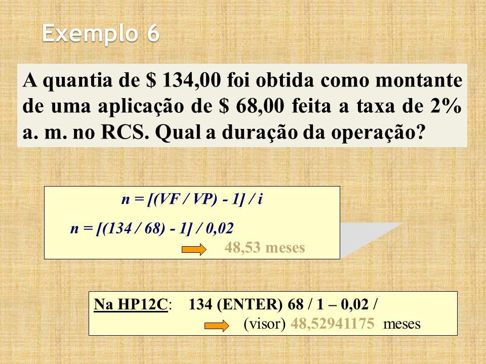 Exemplo 6 A quantia de $ 134,00 foi obtida como montante de uma aplicação de $ 68,00 feita a taxa de 2% a. m. no RCS. Qual a duração da operação