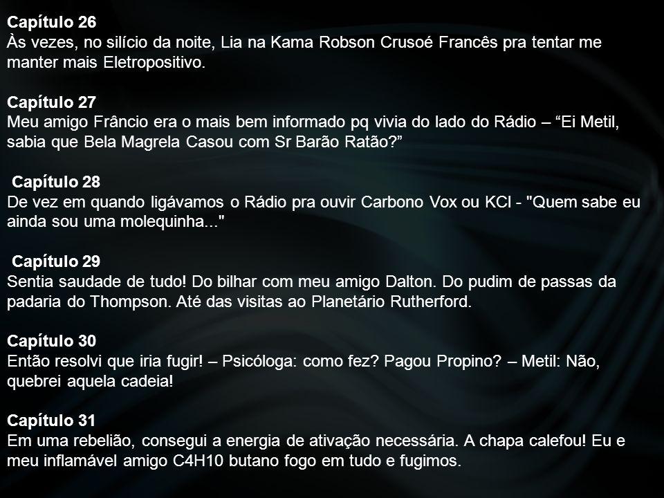 Capítulo 26 Às vezes, no silício da noite, Lia na Kama Robson Crusoé Francês pra tentar me manter mais Eletropositivo.