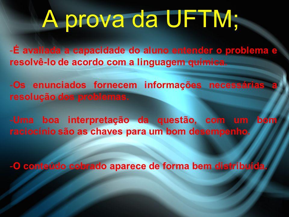 A prova da UFTM; É avaliada a capacidade do aluno entender o problema e resolvê-lo de acordo com a linguagem química.