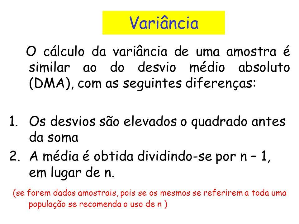 Variância O cálculo da variância de uma amostra é similar ao do desvio médio absoluto (DMA), com as seguintes diferenças: