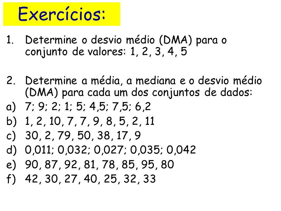 Exercícios: Determine o desvio médio (DMA) para o conjunto de valores: 1, 2, 3, 4, 5.
