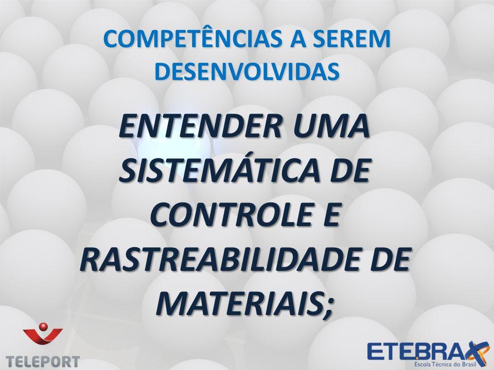 Entender uma sistemática de controle e rastreabilidade de materiais;