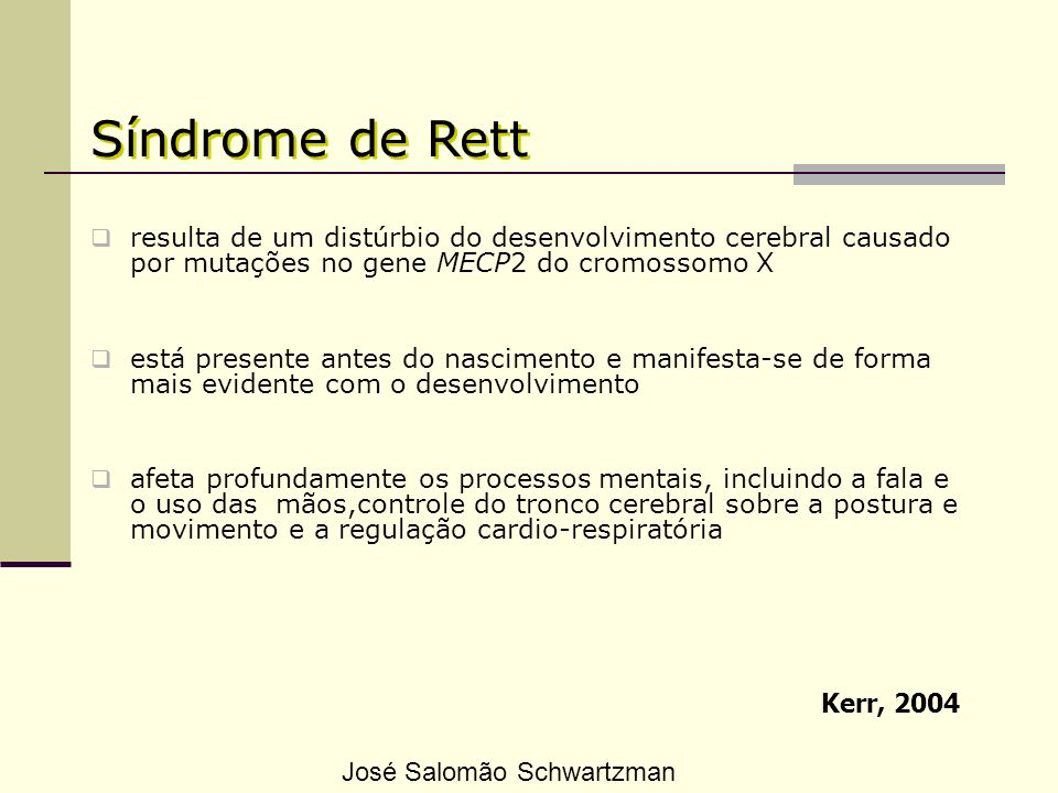 Síndrome de Rett resulta de um distúrbio do desenvolvimento cerebral causado por mutações no gene MECP2 do cromossomo X.