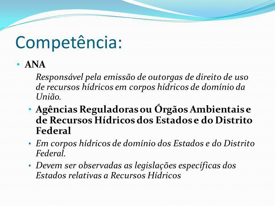 Competência: ANA. Responsável pela emissão de outorgas de direito de uso de recursos hídricos em corpos hídricos de domínio da União.