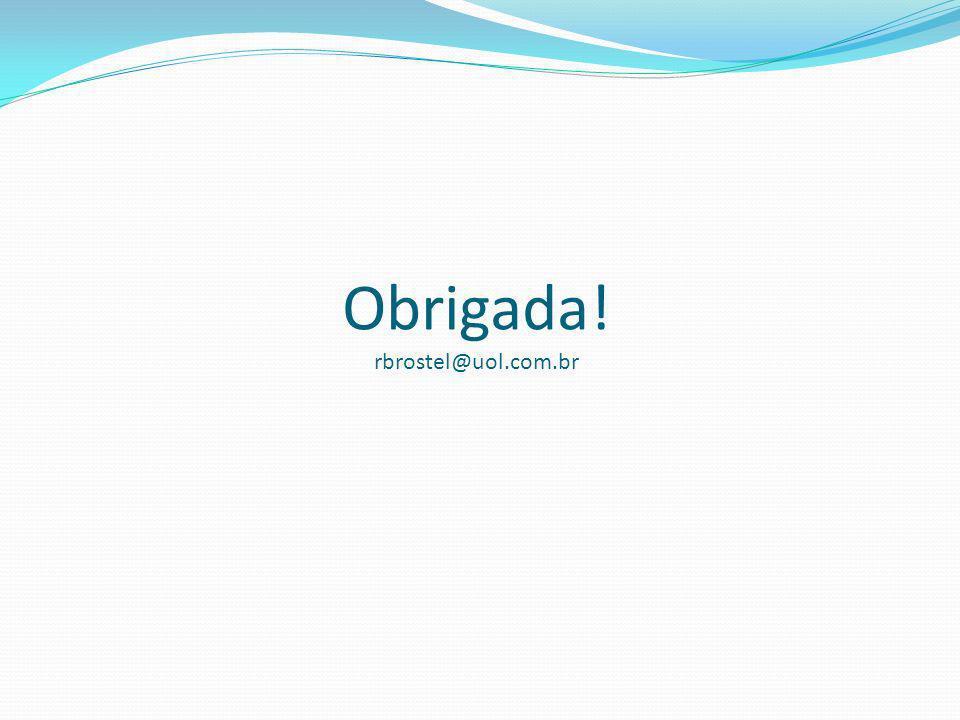 Obrigada! rbrostel@uol.com.br