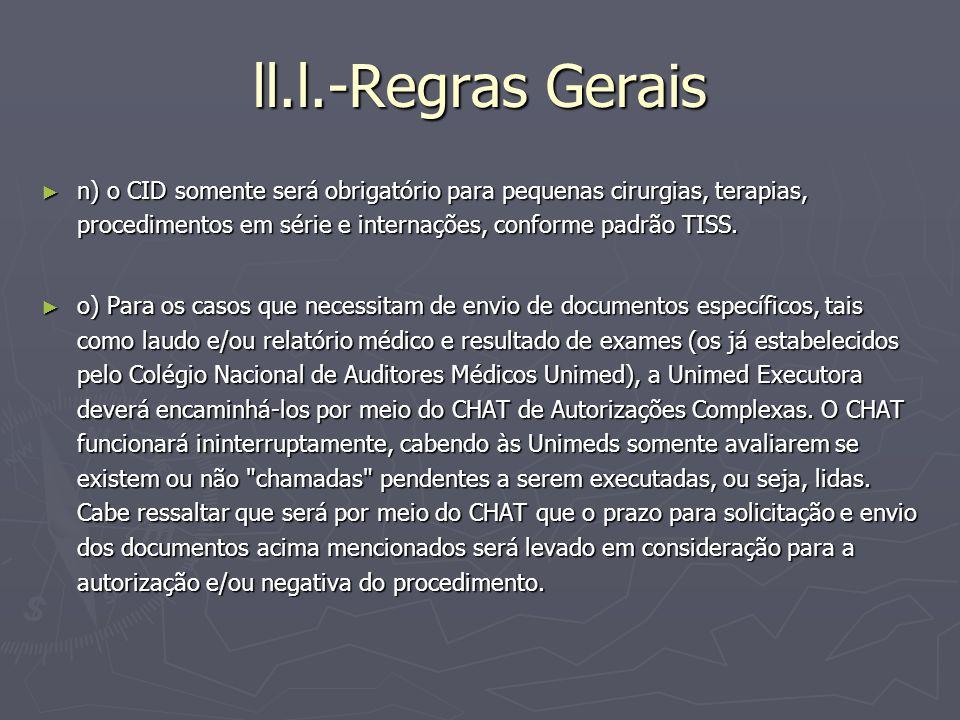 ll.l.-Regras Gerais n) o CID somente será obrigatório para pequenas cirurgias, terapias, procedimentos em série e internações, conforme padrão TISS.
