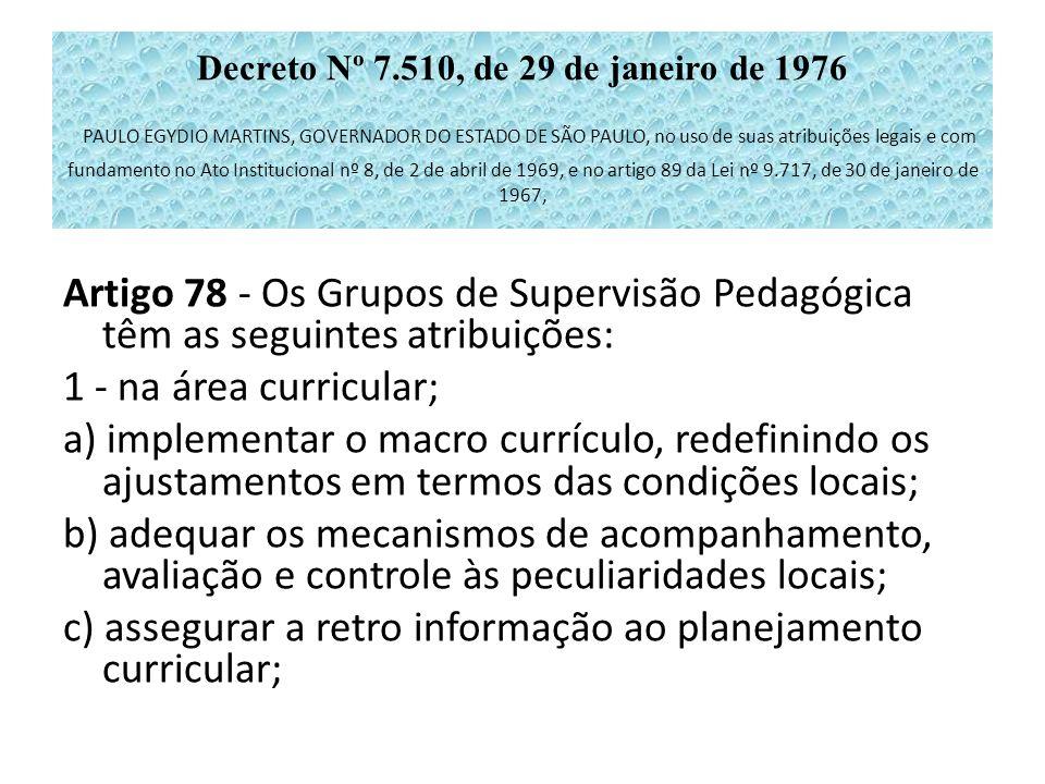 Decreto Nº 7.510, de 29 de janeiro de 1976 PAULO EGYDIO MARTINS, GOVERNADOR DO ESTADO DE SÃO PAULO, no uso de suas atribuições legais e com fundamento no Ato Institucional nº 8, de 2 de abril de 1969, e no artigo 89 da Lei nº 9.717, de 30 de janeiro de 1967,
