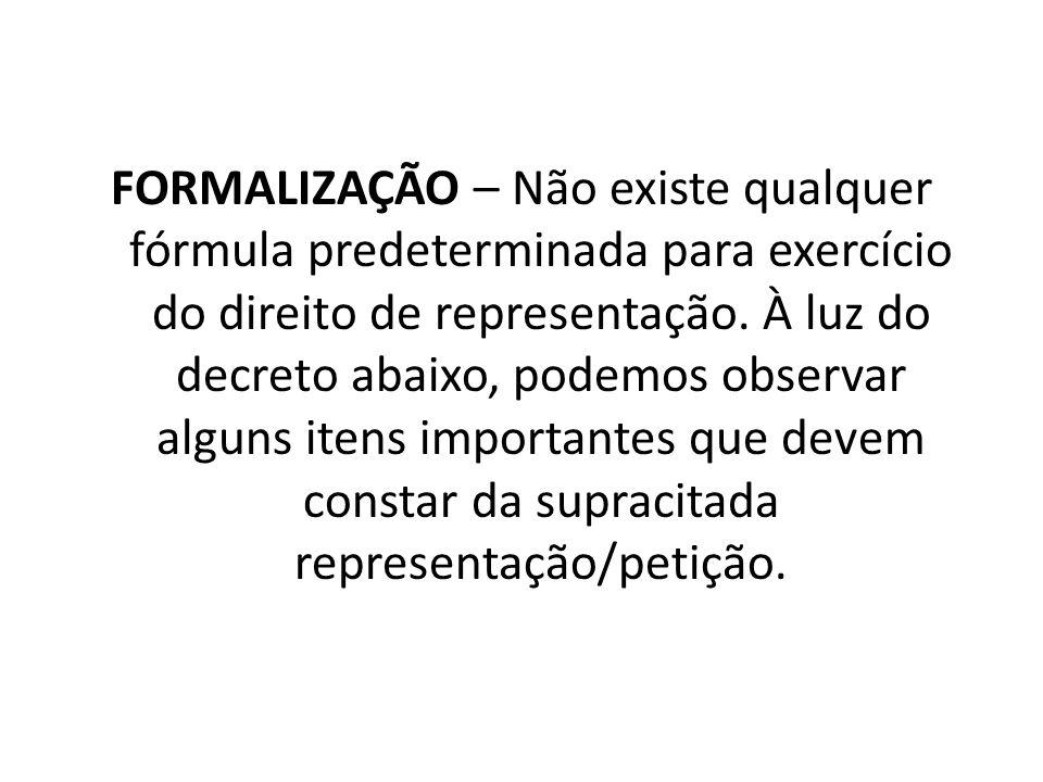 FORMALIZAÇÃO – Não existe qualquer fórmula predeterminada para exercício do direito de representação.