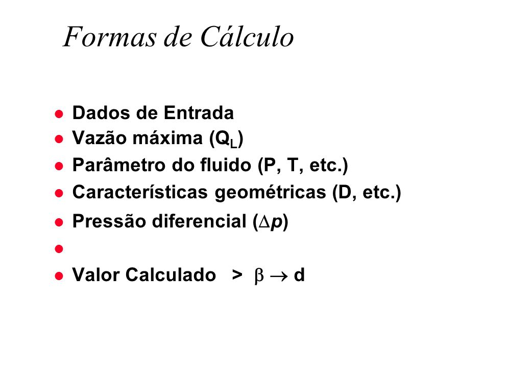 Formas de Cálculo Dados de Entrada Vazão máxima (QL)
