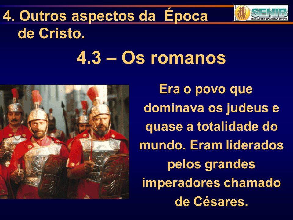 4.3 – Os romanos 4. Outros aspectos da Época de Cristo.