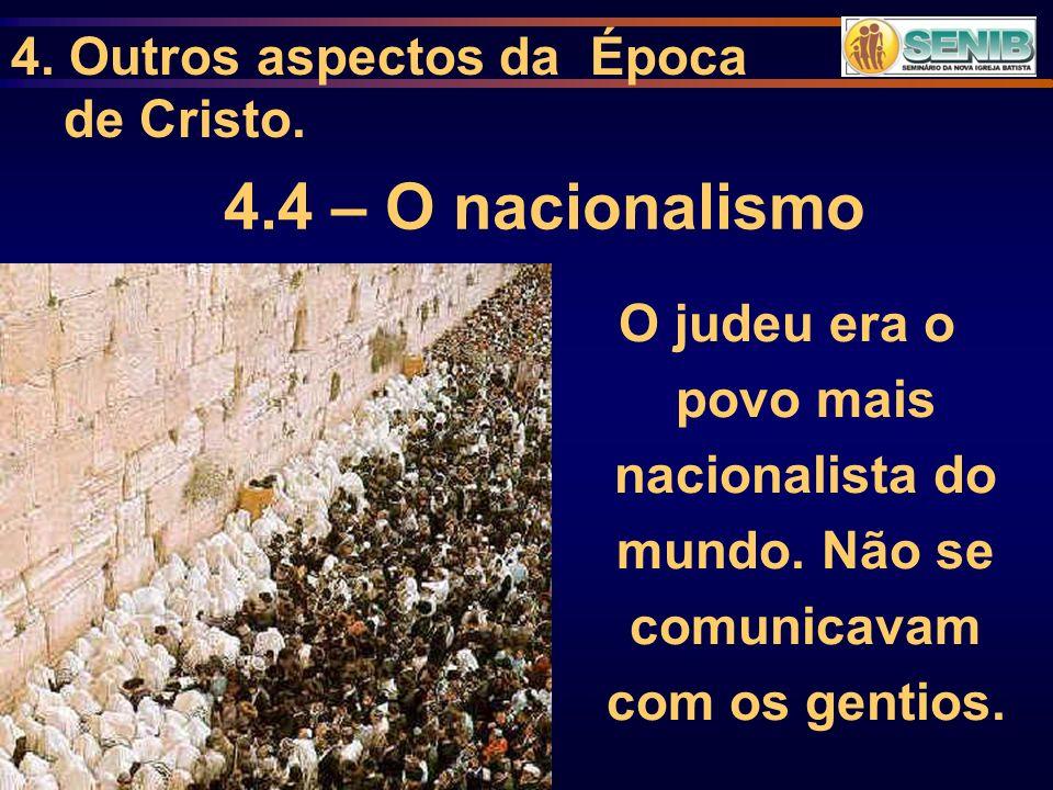 4.4 – O nacionalismo 4. Outros aspectos da Época de Cristo.
