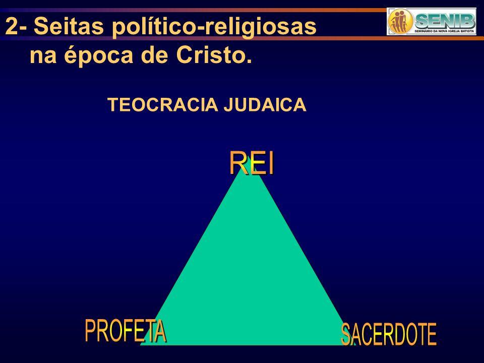 2- Seitas político-religiosas na época de Cristo.