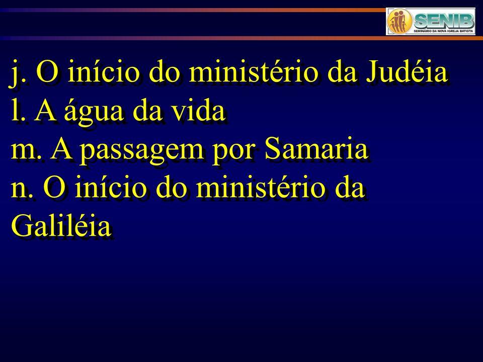 j. O início do ministério da Judéia
