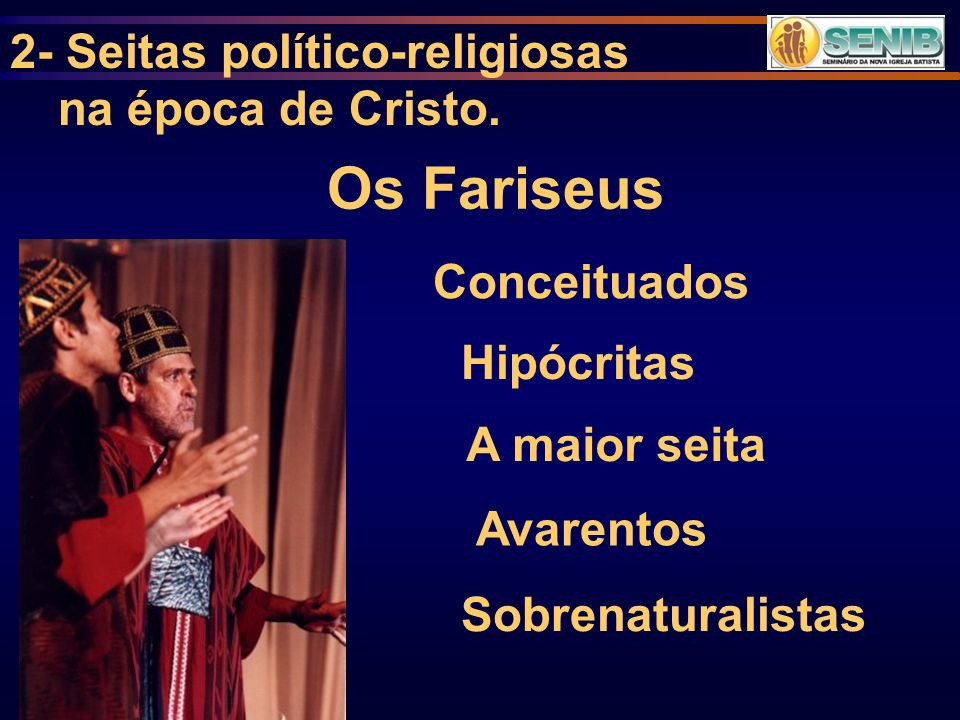 Os Fariseus 2- Seitas político-religiosas na época de Cristo.