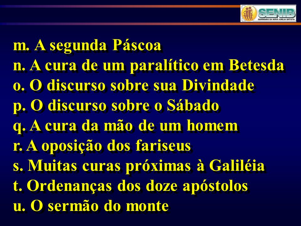 m. A segunda Páscoa n. A cura de um paralítico em Betesda. o. O discurso sobre sua Divindade. p. O discurso sobre o Sábado.