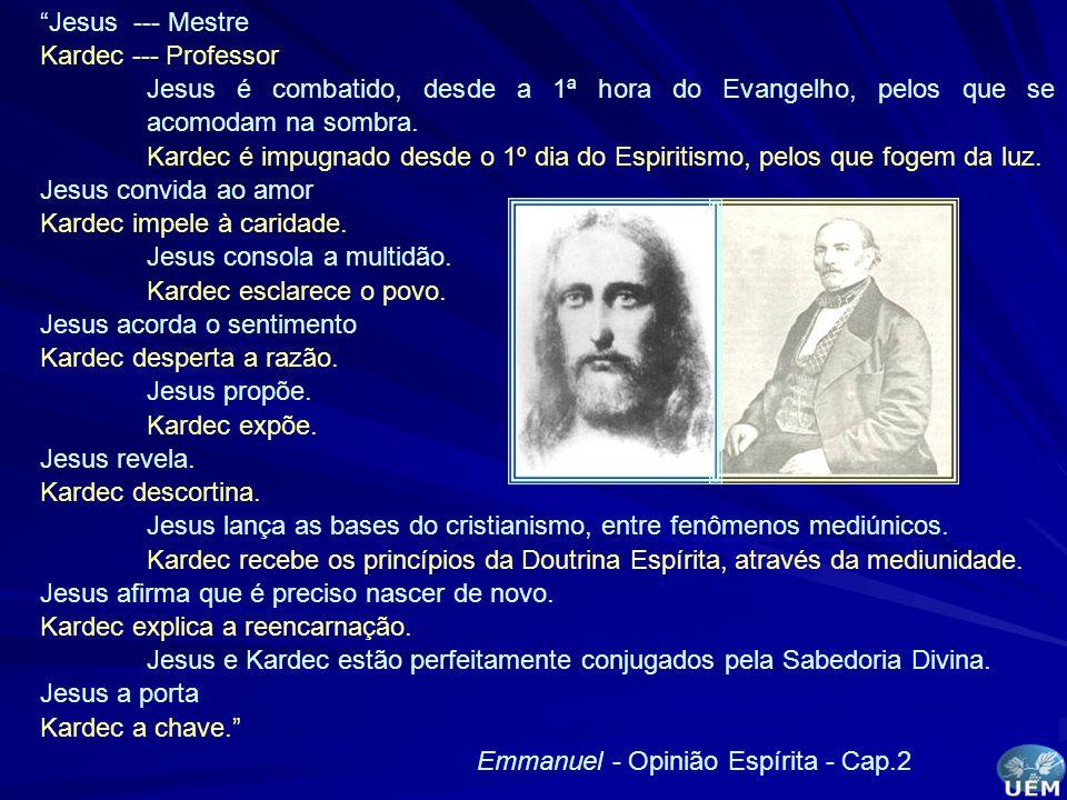 Jesus --- Mestre Kardec --- Professor. Jesus é combatido, desde a 1ª hora do Evangelho, pelos que se acomodam na sombra.