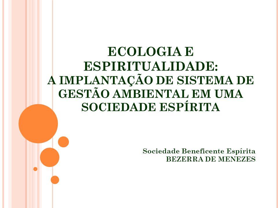 ECOLOGIA E ESPIRITUALIDADE: A IMPLANTAÇÃO DE SISTEMA DE GESTÃO AMBIENTAL EM UMA SOCIEDADE ESPÍRITA