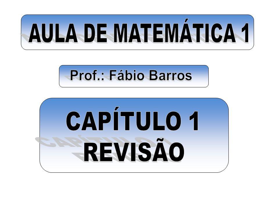 AULA DE MATEMÁTICA 1 Prof.: Fábio Barros CAPÍTULO 1 REVISÃO