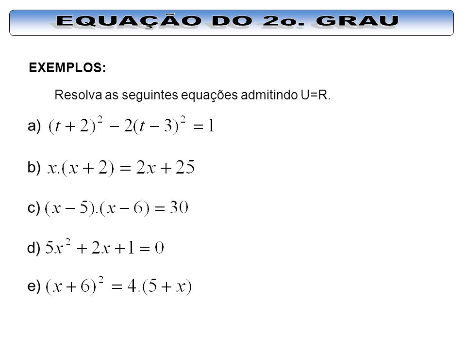 EQUAÇÃO DO 2o. GRAU a) b) c) d) e) EXEMPLOS: