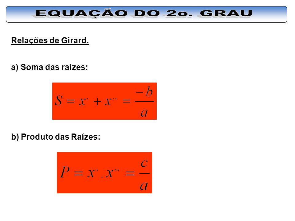 EQUAÇÃO DO 2o. GRAU Relações de Girard. a) Soma das raízes: