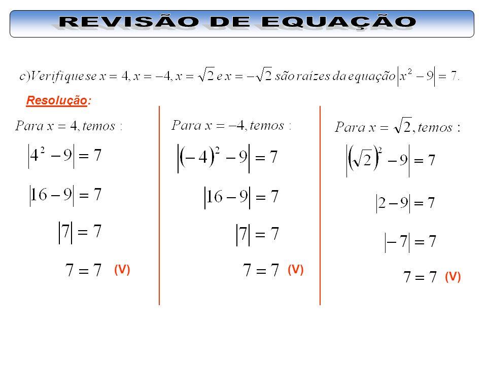 REVISÃO DE EQUAÇÃO Resolução: (V) (V) (V)
